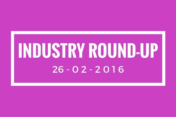 Industry Round-Up 26-02-2016