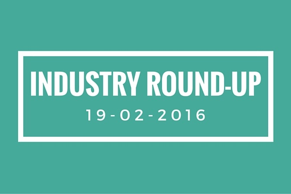 Industry Round-up 19-02-16