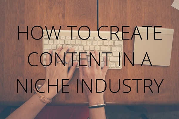 How to create content in a niche industry