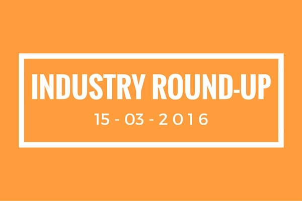 Industry round-up 15-3-16
