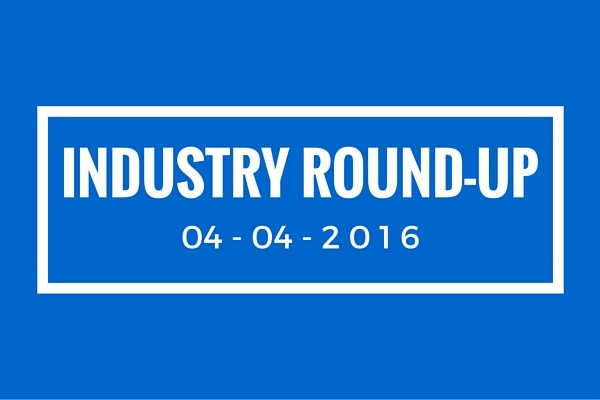 Industry round-up 4-4-16