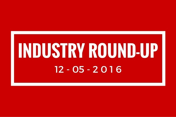 Industry round up 12-05-2016