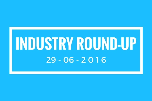 Industry round-up 29/06/2016