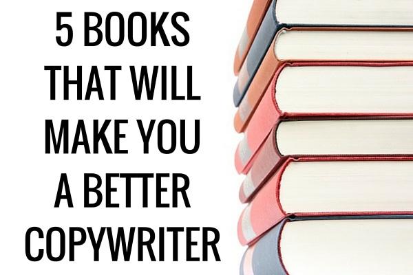 5 BOOKS THAT WILL MAKE YOU A BETTER COPYWRITER