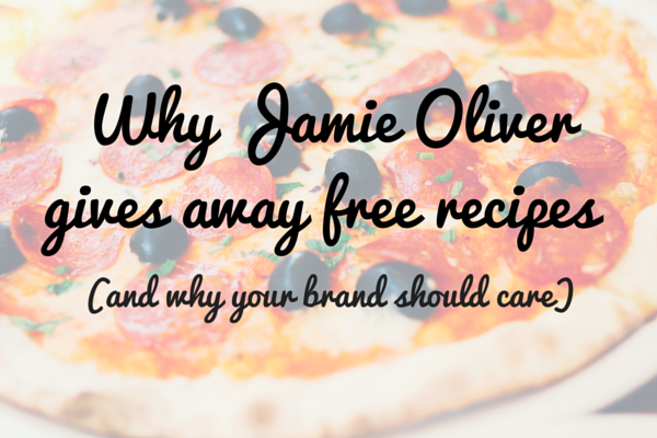 Why Jamie Oliver gives away free recipes (and why your brand should care)