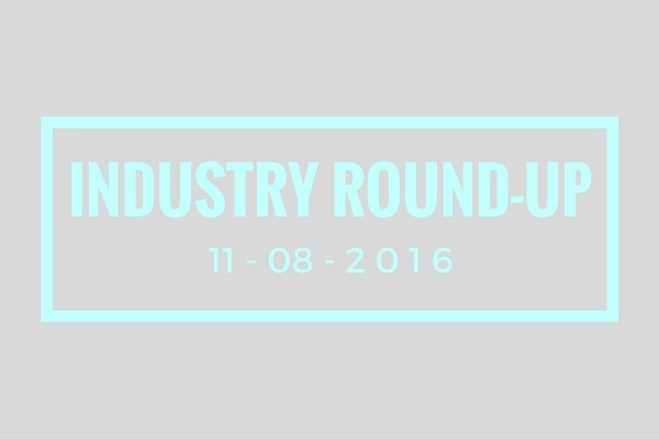 Industry round-up 11-08-2016