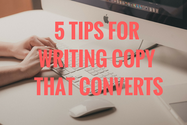 5 tips for writing copy that converts