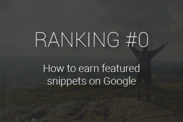 Ranking #0: How to earn featured snippets on Google